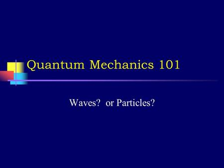 Quantum Mechanics 101 Waves? or Particles? Interference of Waves and the Double Slit Experiment  Waves spreading out from two points, such as waves.
