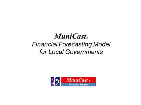 MuniCast ® Financial Forecasting Model for Local Governments 1.