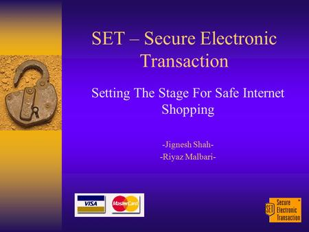 SET – Secure Electronic Transaction Setting The Stage For Safe Internet Shopping -Jignesh Shah- -Riyaz Malbari-