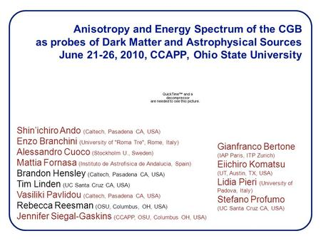 Anisotropy and Energy Spectrum of the CGB as probes of Dark Matter and Astrophysical Sources June 21-26, 2010, CCAPP, Ohio State University Shin'ichiro.