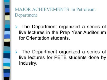 MAJOR ACHIEVEMENTS in Petroleum Department  The Department organized a series of live lectures in the Prep Year Auditorium for Orientation students. 
