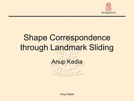 Anup Kedia Shape Correspondence through Landmark Sliding Anup Kedia.