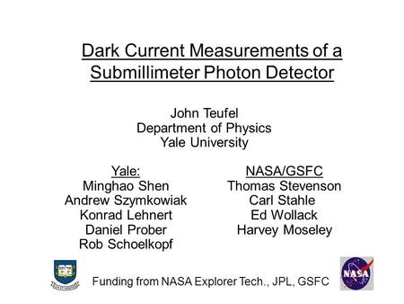 Dark Current Measurements of a Submillimeter Photon Detector John Teufel Department of Physics Yale University Yale: Minghao Shen Andrew Szymkowiak Konrad.