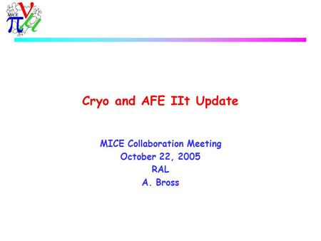 Cryo and AFE IIt Update MICE Collaboration Meeting October 22, 2005 RAL A. Bross.