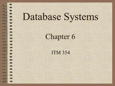 Database Systems Chapter 6 ITM 354. 2 Relational Algebra The basic set of operations for the relational model is the relational algebra. –enable the specification.