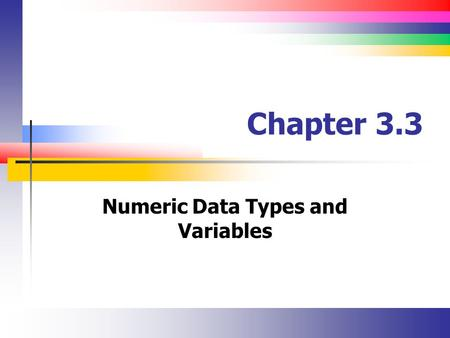 Chapter 3.3 Numeric Data Types and Variables. Slide 2 Objectives Create variables to store information while a solution runs Perform computations with.