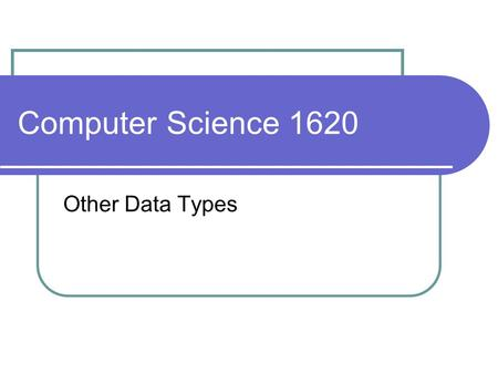 Computer Science 1620 Other Data Types. Quick Review: checklist for performing user input: 1) Be sure variable is declared 2) Prompt the user for input.