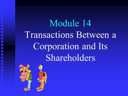Module 14 Transactions Between a Corporation and Its Shareholders.