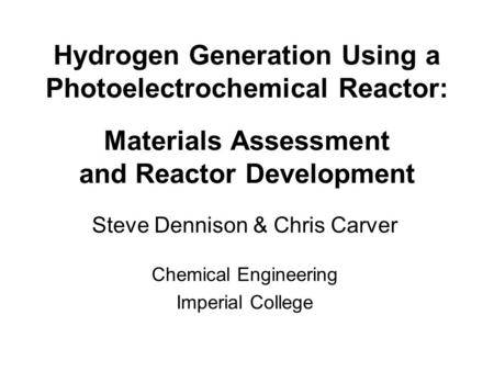 Hydrogen Generation Using a Photoelectrochemical Reactor: Materials Assessment and Reactor Development Steve Dennison & Chris Carver Chemical Engineering.