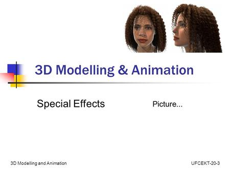 UFCEKT-20-33D Modelling and Animation 3D Modelling & Animation Special Effects Picture...