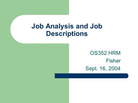 Job Analysis and Job Descriptions OS352 HRM Fisher Sept. 16, 2004.