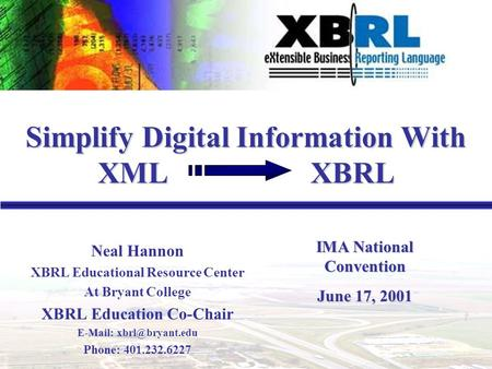 1 Neal Hannon XBRL Educational Resource Center At Bryant College XBRL Education Co-Chair   Phone: 401.232.6227 Simplify Digital Information.