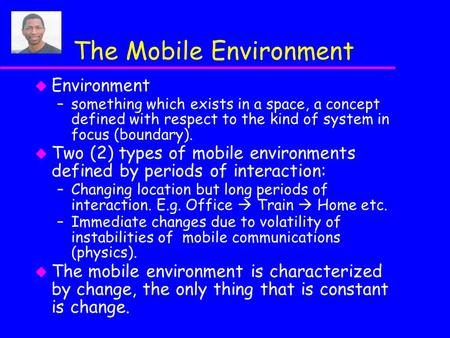 The Mobile Environment u Environment –something which exists in a space, a concept defined with respect to the kind of system in focus (boundary). u Two.