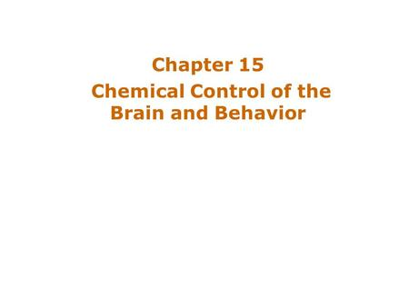 Chapter 15 Chemical Control of the Brain and Behavior.