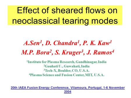 Effect of sheared flows on neoclassical tearing modes A.Sen 1, D. Chandra 1, P. K. Kaw 1 M.P. Bora 2, S. Kruger 3, J. Ramos 4 1 Institute for Plasma Research,