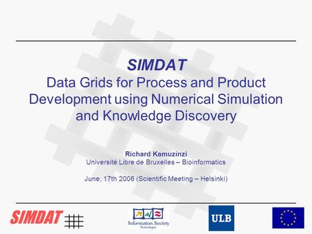 SIMDAT Data Grids for Process and Product Development using Numerical Simulation and Knowledge Discovery Richard Kamuzinzi Université Libre de Bruxelles.