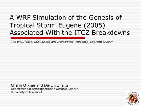 A WRF Simulation of the Genesis of Tropical Storm Eugene (2005) Associated With the ITCZ Breakdowns The UMD/NASA-GSFC Users' and Developers' Workshop,