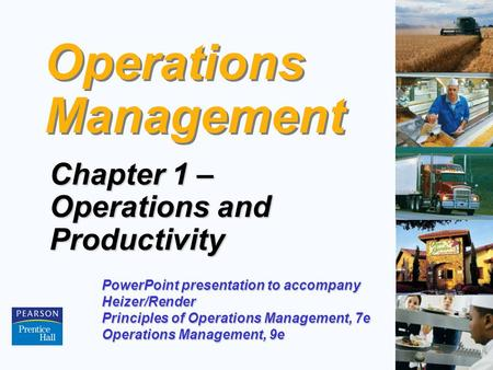 1 – 1 Operations Management Chapter 1 – Operations and Productivity PowerPoint presentation to accompany Heizer/Render Principles of Operations Management,
