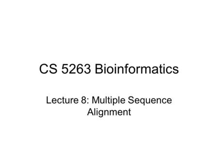 Lecture 8: Multiple Sequence Alignment