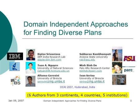 Jan 09, 2007 Domain Independent Approaches for Finding Diverse Plans 1 Biplav SrivastavaSubbarao Kambhampati IBM India Research LabArizona State University.