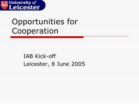 Opportunities for Cooperation IAB Kick-off Leicester, 8 June 2005.