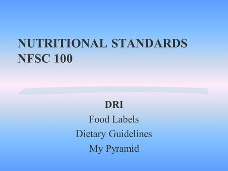 NUTRITIONAL STANDARDS NFSC 100 DRI Food Labels Dietary Guidelines My Pyramid.