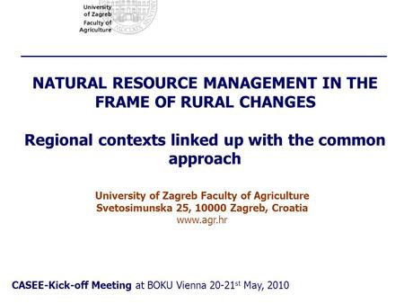 NATURAL RESOURCE MANAGEMENT IN THE FRAME OF RURAL CHANGES Regional contexts linked up with the common approach CASEE-Kick-off Meeting at BOKU Vienna 20-21.