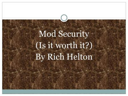 Mod Security (Is it worth it?) By Rich Helton. Abstract (see my paper for sources)  Based on statistics, Apache is the most used web server being used.