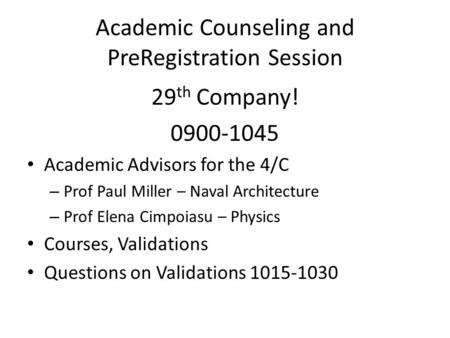 Academic Counseling and PreRegistration Session 29 th Company! 0900-1045 Academic Advisors for the 4/C – Prof Paul Miller – Naval Architecture – Prof Elena.