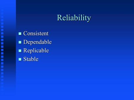 Reliability n Consistent n Dependable n Replicable n Stable.