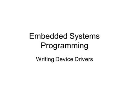 Embedded Systems Programming Writing Device Drivers.