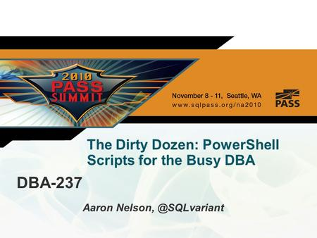 The Dirty Dozen: PowerShell Scripts for the Busy DBA DBA-237 Aaron