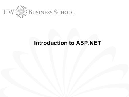 Introduction to ASP.NET. 2 © UW Business School, University of Washington 2004 Outline Static vs. Dynamic Web Pages.NET Framework Installing ASP.NET First.