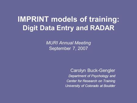 IMPRINT models of training: Digit Data Entry and RADAR MURI Annual Meeting September 7, 2007 Carolyn Buck-Gengler Department of Psychology and Center for.