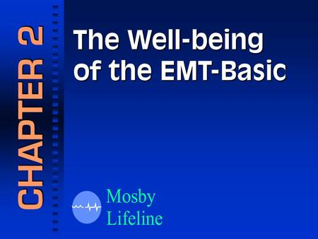 The Well-being of the EMT-Basic CHAPTER 2 1.