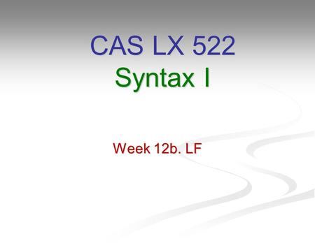 CAS LX 522 Syntax I Week 12b. LF.
