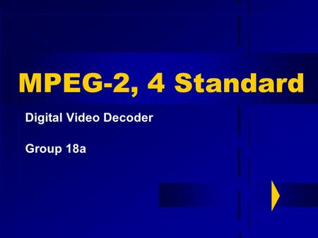 MPEG-2, 4 Standard Digital Video Decoder Group 18a.