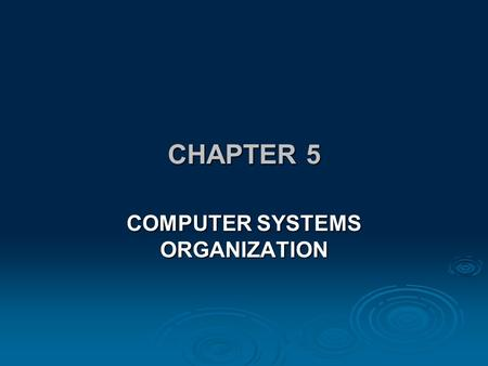 CHAPTER 5 COMPUTER SYSTEMS ORGANIZATION. REMEMBER... Computer science is the study of algorithms including * Their formal and mathematical properties---