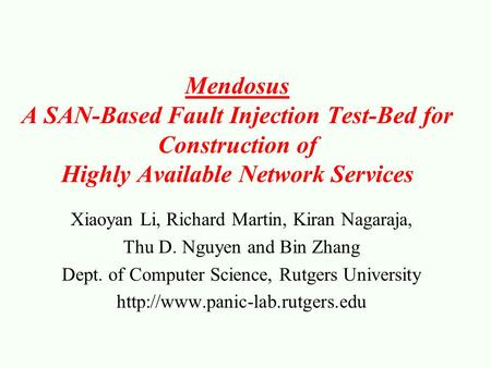 Mendosus A SAN-Based Fault Injection Test-Bed for Construction of Highly Available Network Services Xiaoyan Li, Richard Martin, Kiran Nagaraja, Thu D.
