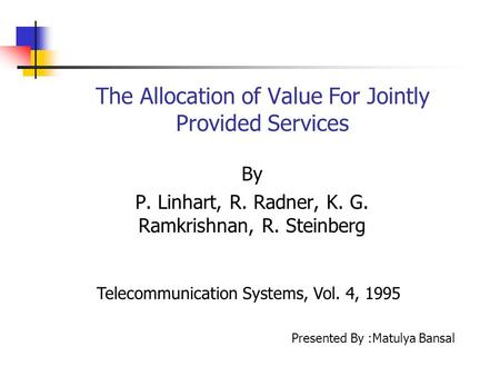 The Allocation of Value For Jointly Provided Services By P. Linhart, R. Radner, K. G. Ramkrishnan, R. Steinberg Telecommunication Systems, Vol. 4, 1995.