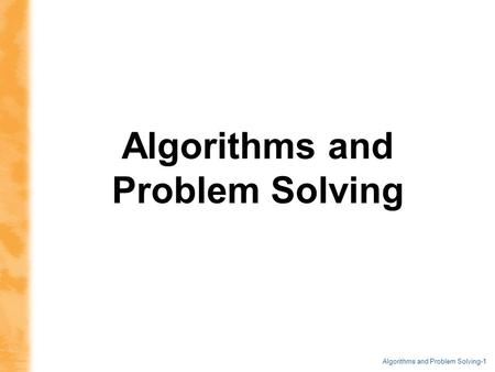 Algorithms and Problem Solving-1 Algorithms and Problem Solving.