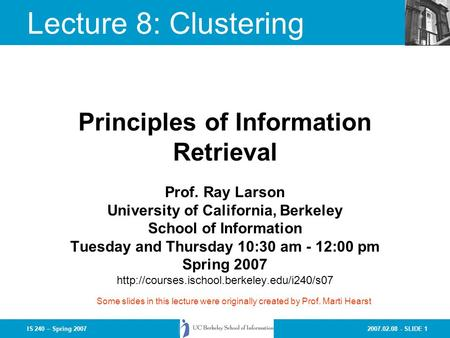 2007.02.08 - SLIDE 1IS 240 – Spring 2007 Prof. Ray Larson University of California, Berkeley School of Information Tuesday and Thursday 10:30 am - 12:00.