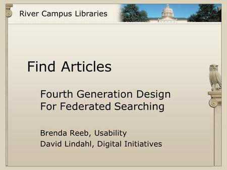 River Campus Libraries Find Articles Fourth Generation Design For Federated Searching Brenda Reeb, Usability David Lindahl, Digital Initiatives.