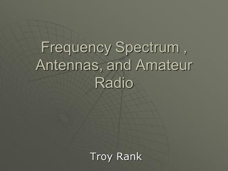 Frequency Spectrum, Antennas, and Amateur Radio Troy Rank.