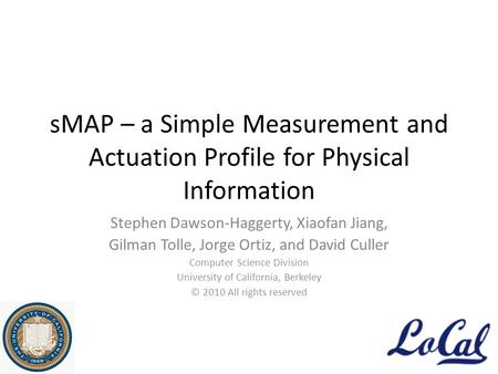 SMAP – a Simple Measurement and Actuation Profile for Physical Information Stephen Dawson-Haggerty, Xiaofan Jiang, Gilman Tolle, Jorge Ortiz, and David.