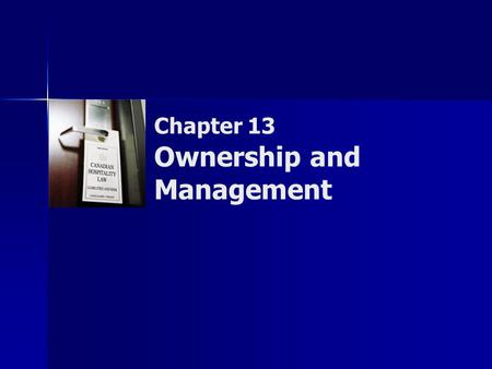 Chapter 13 Ownership and Management. Copyright © 2007 by Nelson, a division of Thomson Canada Limited 2 Summary of Objectives  To assess the advantages.