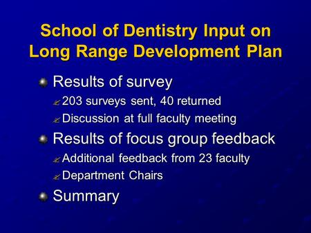 School of Dentistry Input on Long Range Development Plan Results of survey Results of survey ? 203 surveys sent, 40 returned ? Discussion at full faculty.