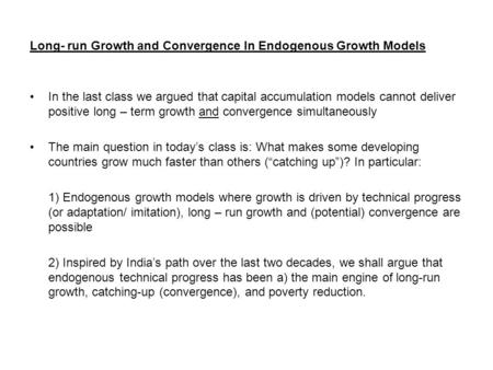 Long- run Growth and Convergence In Endogenous Growth Models In the last class we argued that capital accumulation models cannot deliver positive long.