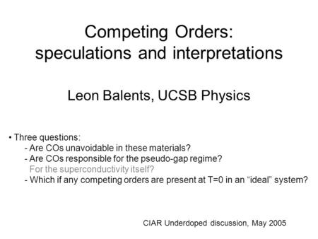Competing Orders: speculations and interpretations Leon Balents, UCSB Physics Three questions: - Are COs unavoidable in these materials? - Are COs responsible.