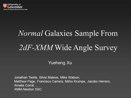 Normal Galaxies Sample From 2dF-XMM Wide Angle Survey Jonathan Tedds, Silvia Mateos, Mike Watson, Matthew Page, Francisco Carrera, Mirko Krumpe, Jacobo.